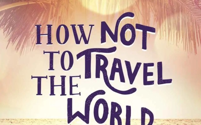 Travel Book Review:  How Not to Travel the World