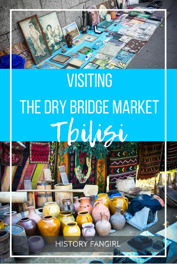 The Dry Bridge Market: the Funky Tbilisi Flea Market with History on Display