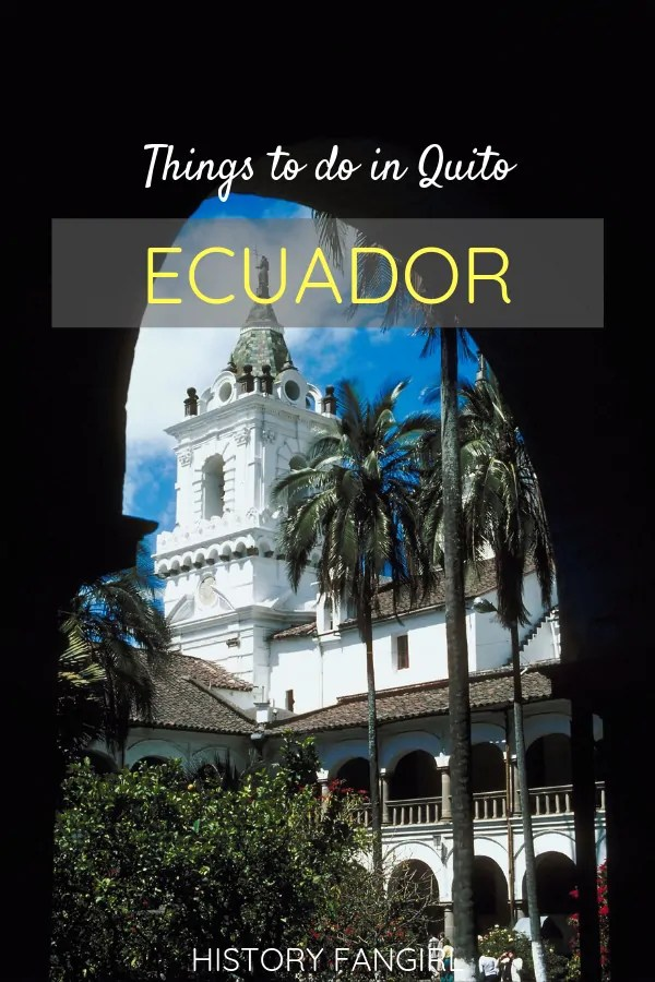 8 Things to do in Quito, Ecuador_ Exploring the stunning UNESCO World Heritage Site and Beyond