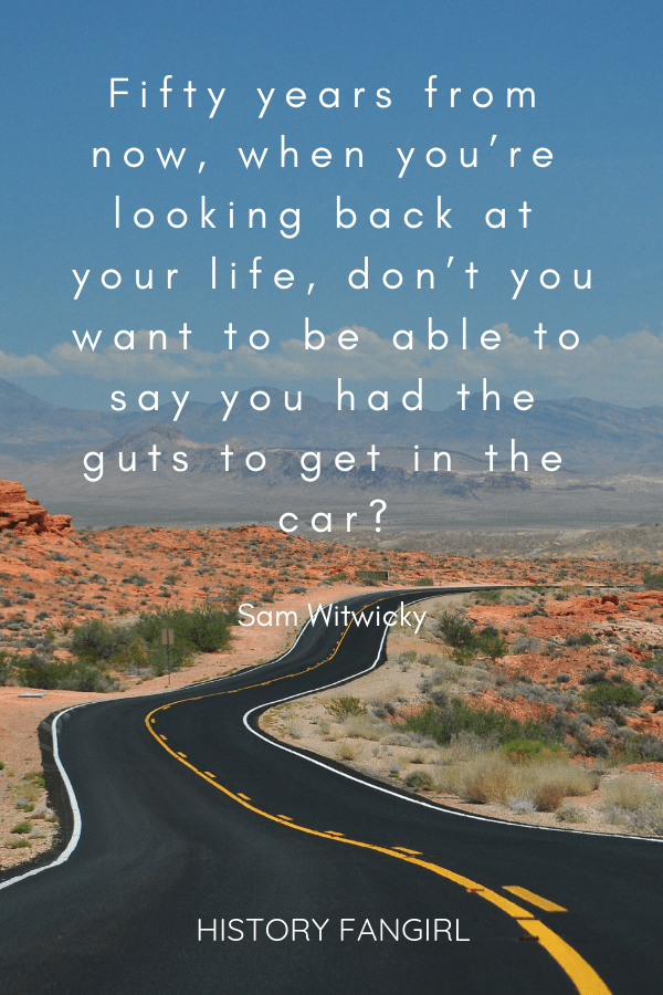 Fifty years from now, when you're looking back at your life, don't you want to be able to say you had the guts to get in the car? Sam Witwicky road tripping quotes