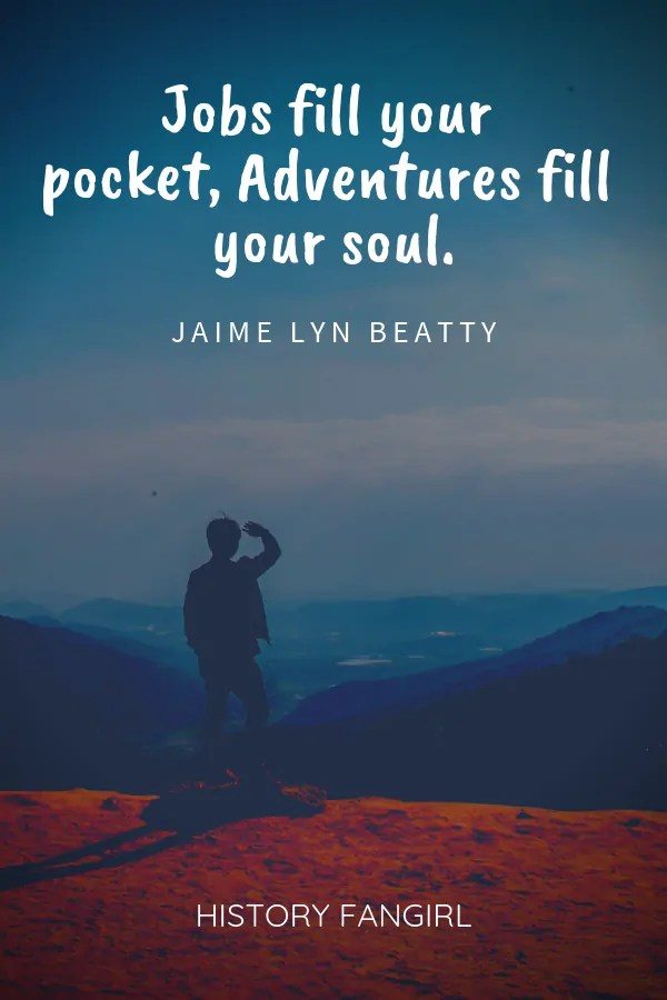 Jobs fill your pocket, Adventures fill your soul.Jaime Lyn Beatty adventurous travel quotes