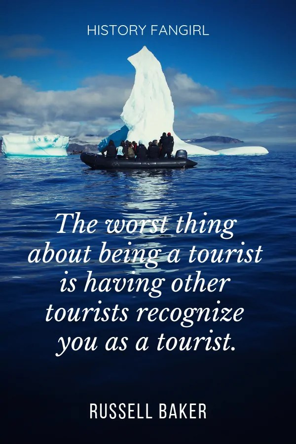 The worst thing about being a tourist is having other tourists recognize you as a tourist. Russell Baker tourist quote