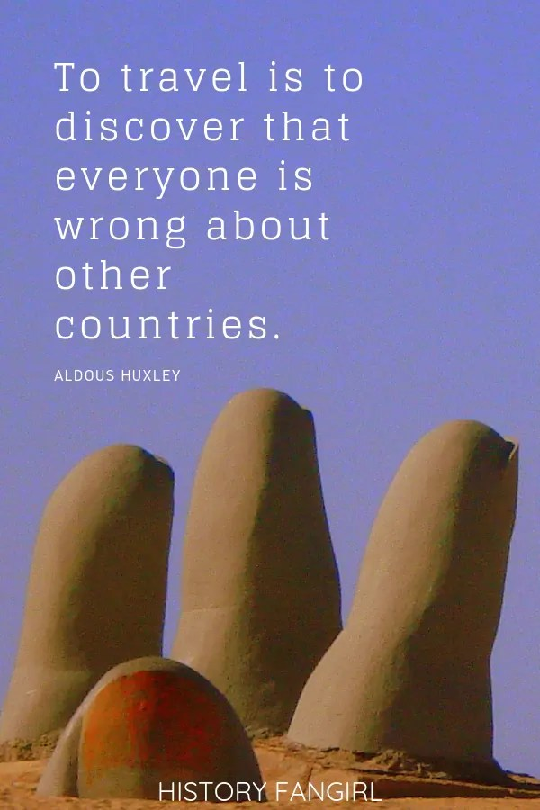 To travel is to discover that everyone is wrong about other countries. Aldous Huxley Short Travel Quote