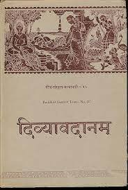 The Divyavadana (or Divine Narratives) is a Sanskrit anthology of Buddhist Avadana tales, many originating in Mūlasarvāstivādin Vinaya texts.