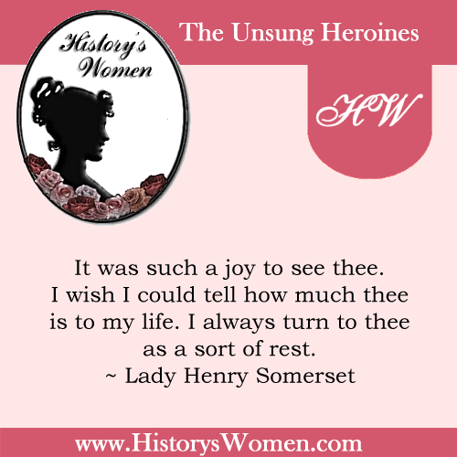 Quote by History's Women: Misc. Articles: Lady Henry Somerset, Philanthropist and Temperance Leader