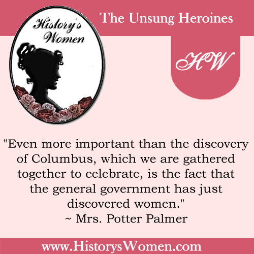 Quote by History's Women: Early America: Mrs. Potter Palmer, President Board of Lady Managers Columbian Exposition