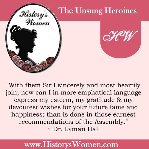 Quote by History's Women: Early America: Abigail Burr Hall's husband - Dr. Lyman Hall, Signer of the Declaration of Independence