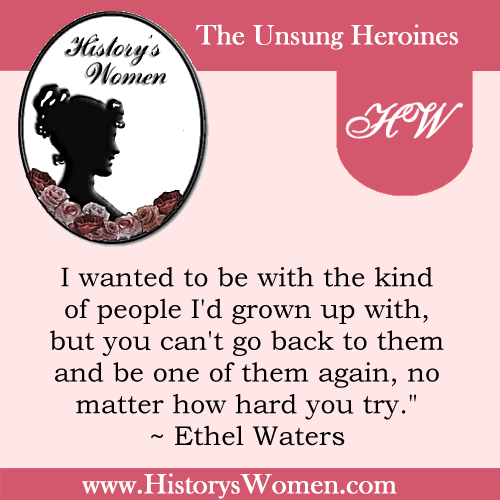 Quote by History's Women: The Arts: Ethel Waters - God's Sparrow