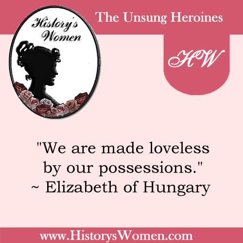 A Quote by Elizabeth Of Hungary from HistorysWomen.com
