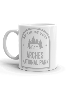 RV There Yet? Arches National Park Camp Mug 11oz Side