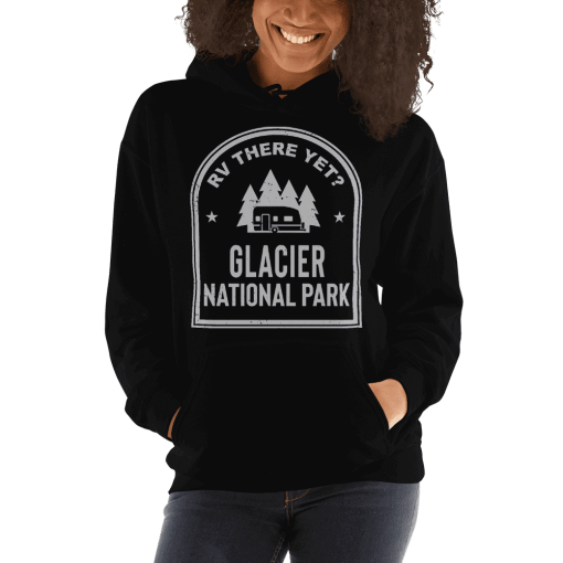 RV There Yet? Glacier National Park Hooded Sweatshirt (Unisex) Black