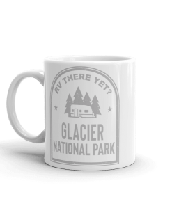 RV There Yet? Glacier National Park Camp Mug 11oz Side