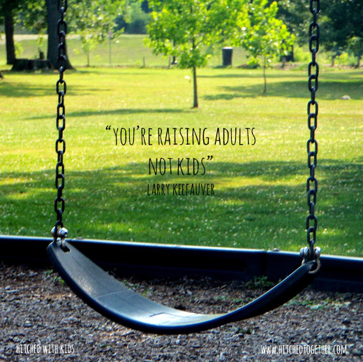 You're raising godly adults not kids
