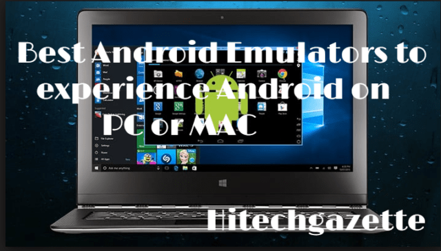 Best AndroidEmulators to experience Android on PC or MAC