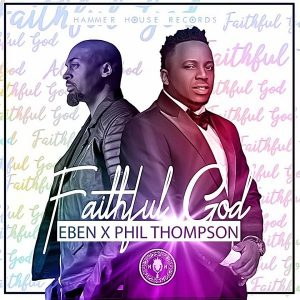 Eben ft. Phil Thompson – Faithful God (Lyrics)