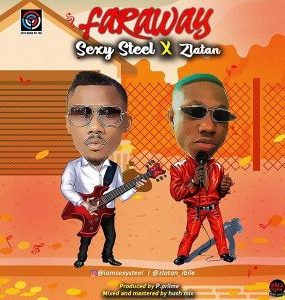 Sexy Steel ft. Zlatan Ibile – Far Away (Lyrics)