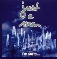 Just A Man - Im Sorry