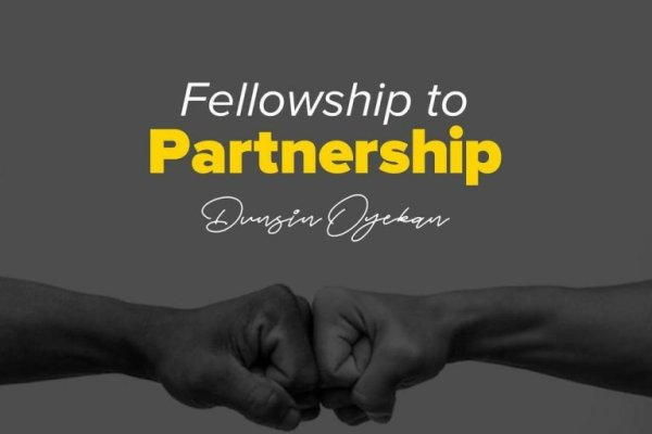 Fellowship to Partnership by Dunsin Oyekan