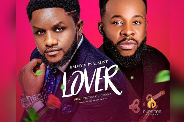 Lover by Jimmy D Psalmist ft Prospa Ochimana