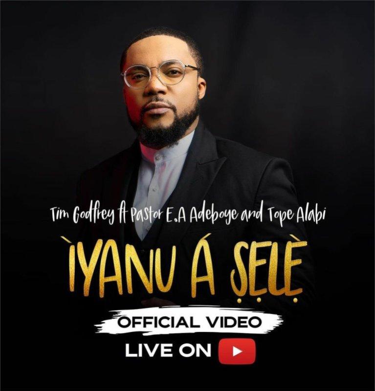Iyanu A Sele by Tim Godfrey Ft. Pastor E.A Adeboye & Tope Alabi