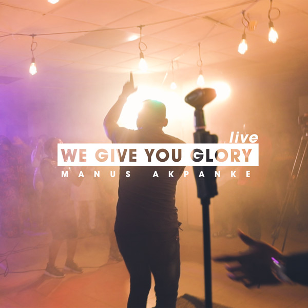We Give You Glory by Manus Akpanke