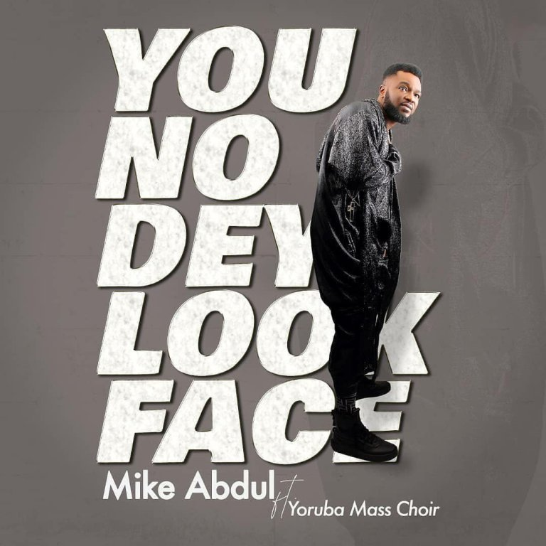 You No Dey Look Face by Mike Abdul Ft. Yoruba Mass Choir