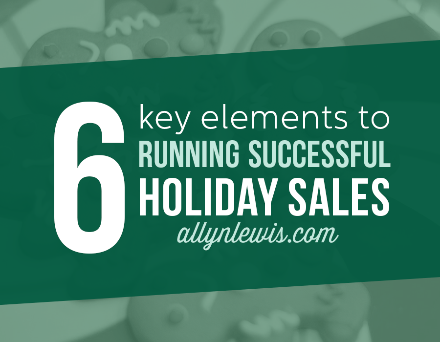 6 Key Elements to Running Successful Holiday Sales
