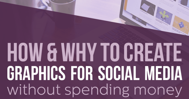 How and Why to Create Graphics for Social Media (without Spending Money)