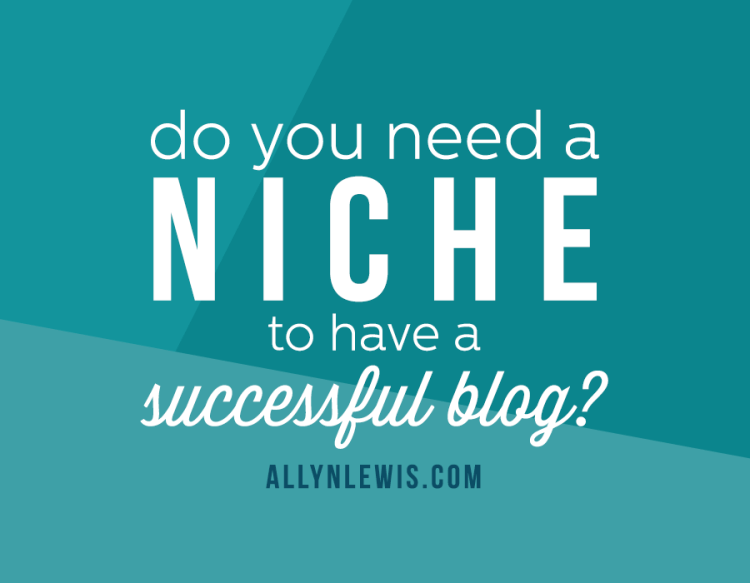 Do You Need A Niche For A Successful Blog?