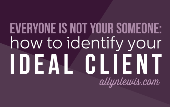 Everyone is Not Your Someone: How to Identify Your Ideal Client
