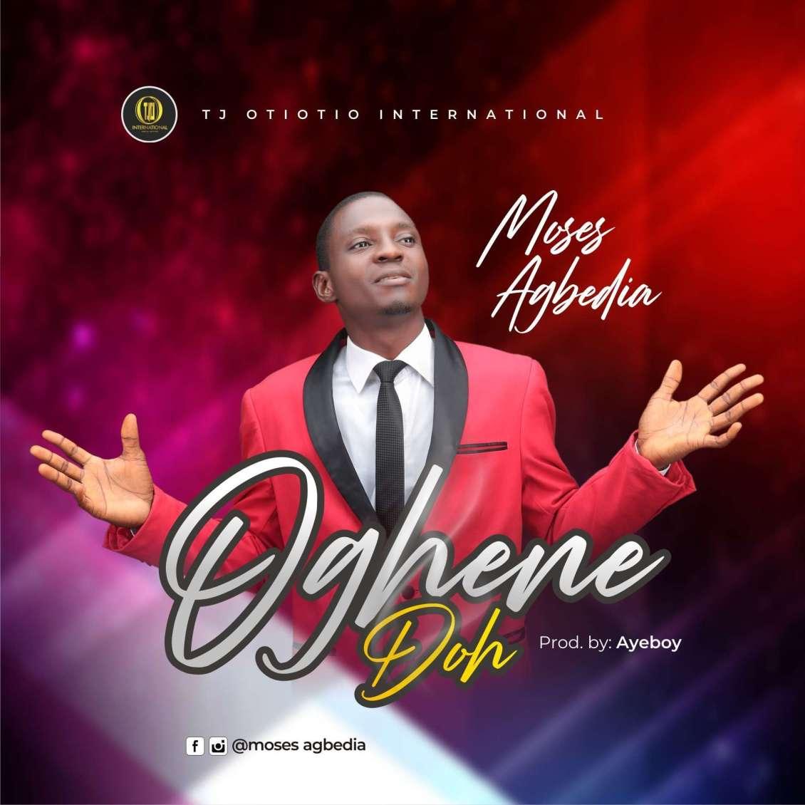 Moses Agbedia — Oghene Doh (New Music)
