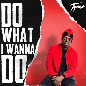 One last summer tune from Tyrone with 'Do What I Wanna Do'