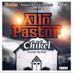 """Chikel baby-Allo Pastor_Prod By Sky Beat"""""""