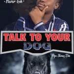 Flexer Gh talk to your dog(pope Skinny diss)