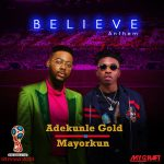 [Music] Mayorkun X Adekunle Gold – Believe Anthem.