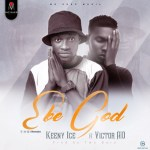 Keeny Ice ft. Victor AD – Ebe God (Prod. By Two Bars)