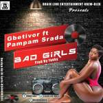 Listen: Gbetivor Ft Pampam Srada – Bad Girls(Prod. By Funky)