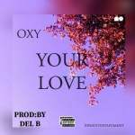 Listen: Oxy — Your Love (Prod By Del B)