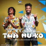 Ghabby Wan x King Flow — Twa Mu Ko (Prod by AtomBtz mixed by DJ Oxy)