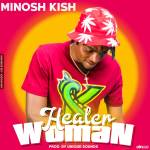 Minosh Kish – Healer Woman-(Prod. By Unique Sounds)