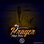 MUSICKhojo Haba- My Prayer -(Prod. By Ghetto Records )
