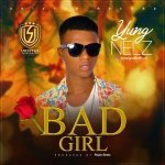 AUDIO + VIDEO: YungNelz – Bad Girl