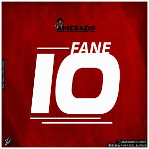 Amerado- Fane 10 (Prod. By MicBurnerz Music)