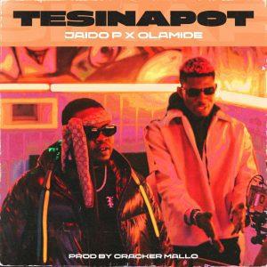 MUSIC: Jaido P Ft. Olamide – Tesinapot
