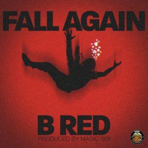 MUSIC: B-Red – Fall Again