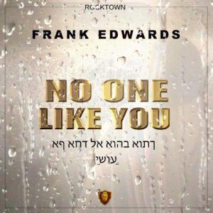 MUSIC: Frank Edwards – No One Like You
