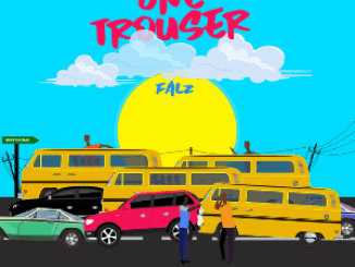 MUSIC: Falz – One Trouser