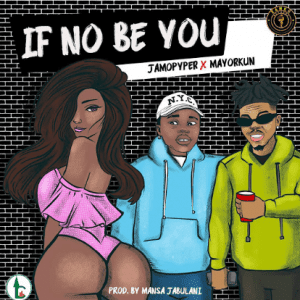 MUSIC: Jamo Pyper ft. Mayorkun – If No Be You