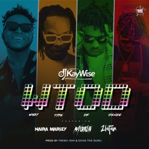 MUSIC: DJ Kaywise Ft. Naira Marley X Mayorkun X Zlatan – What Type Of Dance