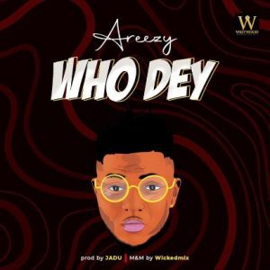 MUSIC: Areezy – Who Dey